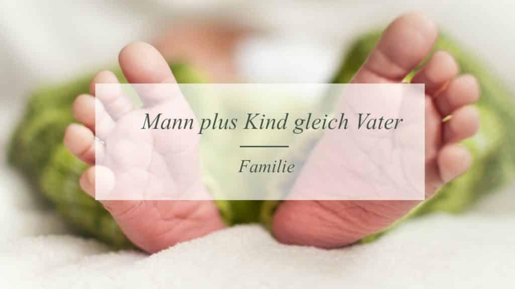 Mann plus Kind gleich Vater | Familienblog | Münsterblogs.de